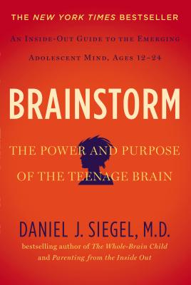 Brainstorm: The Power and Purpose of the Teenage Brain - Siegel, Daniel J, M.D.