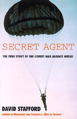 Secret Agent: The True Story of the Covert War Against Hitler - Stafford, David