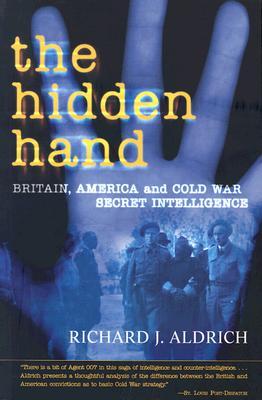 The Hidden Hand: Britain, America, and Cold War Secret Intelligence - Aldrich, Richard J