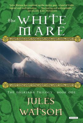 The White Mare: The Dalraida Trilogy, Book One - Watson, Jules