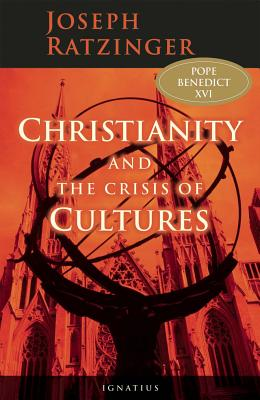 Christianity and the Crisis of Cultures - Benedict XVI, Pope, and McNeil, Brian (Translated by), and Pera, Marcello (Introduction by)