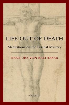 Life Out of Death: Meditations on the Paschal Mystery - Von Balthasar, Hans Urs, Cardinal, and Stockl, Martina (Translated by)