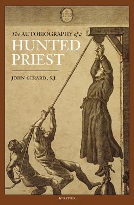 The Autobiography of a Hunted Priest - Gerard, John, and Caraman, Philip (Translated by)