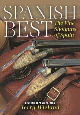 Spanish Best: The Fine Shotguns of Spain - Wieland, Terry