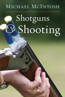 Shotguns and Shooting - McIntosh, Michael, and Hill, Gene (Foreword by)