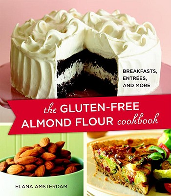The Gluten-Free Almond Flour Cookbook: Breakfasts, Entrees, and More - Amsterdam, Elana