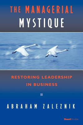 The Managerial Mystique: Restoring Leadership in Business - Zaleznik, Abraham
