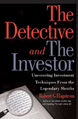 The Detective and the Investor: Uncovering Investment Techniques from the Legendary Sleuths - Hagstrom, Robert G