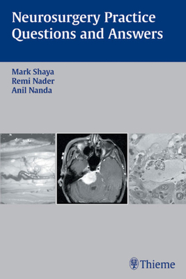 Neurosurgery Practice Questions and Answers - Shaya, Mark, and Nader, Remi, and Nanda, Anil