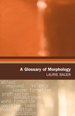A Glossary of Morphology - Bauer, Laurie, Professor