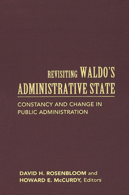 Revisiting Waldo's Administrative State: Constancy and Change in Public Administration - Rosenbloom, David H (Editor), and McCurdy, Howard E, Professor (Editor)