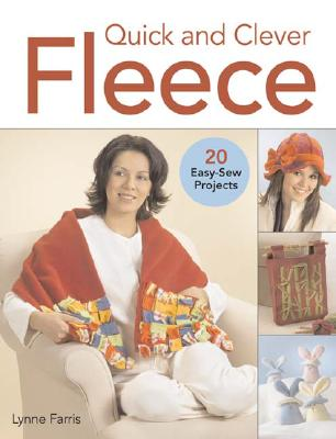 Quick and Clever Fleece: 20 Easy-Sew Projects - Farris, Lynne