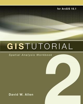 GIS Tutorial 2: Spatial Analysis Workbook - Allen, David W