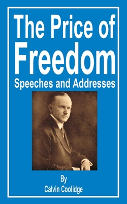 The Price of Freedom: Speeches and Addresses - Coolidge, Calvin