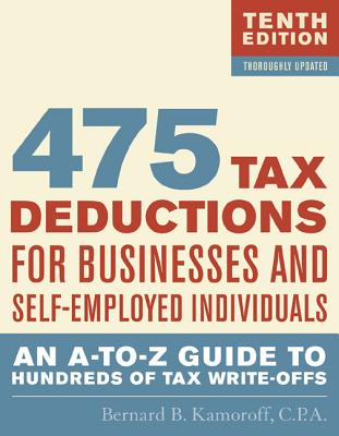 475 Tax Deductions for Businesses and Self-Employed Individuals: An A-To-Z Guide to Hundreds of Tax Write-Offs - Kamoroff, Bernard B, CPA