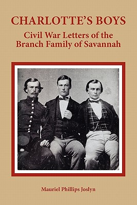 Charlotte's Boys: Civil War Letters of the Branch Family of Savannah - Joslyn, Mauriel Phillips