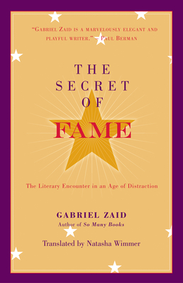 The Secret of Fame: The Literary Encounter in an Age of Distraction - Zaid, Gabriel, and Wimmer, Natasha (Translated by)
