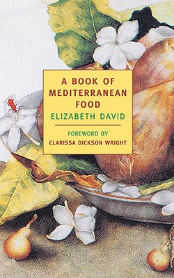 A Book of Mediterranean Food - David, Elizabeth, and Wright, Clarissa Dickson (Foreword by)