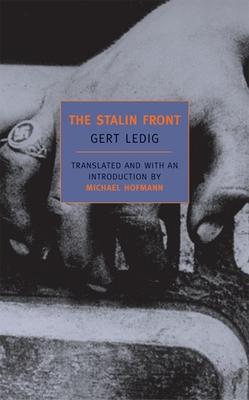 The Stalin Front: A Novel of World War II - Ledig, Gert, and Hofmann, Michael (Translated by)