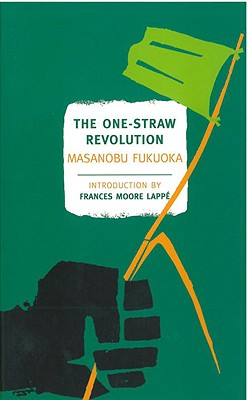 The One-Straw Revolution: An Introduction to Natural Farming - Fukuoka, Masanobu, and Korn, Larry (Editor), and Lappe, Frances Moore (Introduction by)