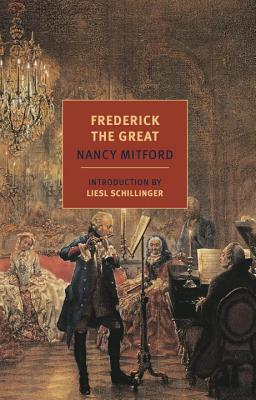 Frederick the Great - Mitford, Nancy, and Schillinger, Liesl (Introduction by)