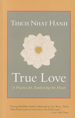 True Love: A Practice for Awakening the Heart - Hanh, Thich Nhat, and Kohn, Sherab Chodzin (Translated by)