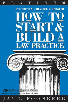 How to Start & Build a Law Practice - Foonberg, Jay G