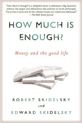 How Much Is Enough?: Money and the Good Life - Skidelsky, Robert, and Skidelsky, Edward