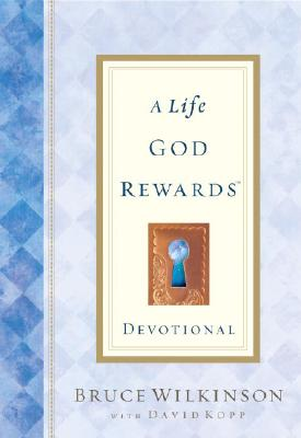 A Life God Rewards: Devotional - Wilkinson, Bruce, and Kopp, David