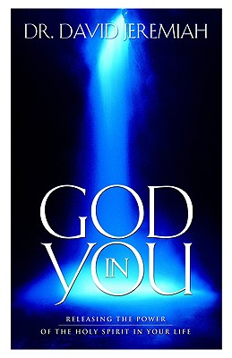 God in You: Releasing the Power of the Holy Spirit in Your Life - Jeremiah, David, Dr.