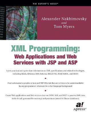 XML Programming: Web Applications and Web Services with JSP and ASP - Nakhimovsky, Alexander, and Myers, Tom