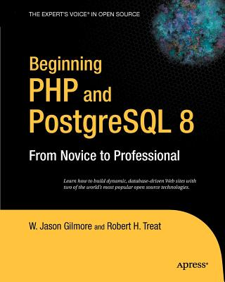 Beginning PHP and PostgreSQL 8: From Novice to Professional - Gilmore, W Jason, and Treat, Robert H
