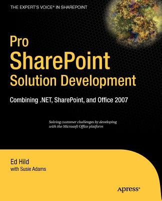 Pro SharePoint Solution Development: Combining .NET, SharePoint, and Office 2007 - Hild, Ed, and Adams, Susie