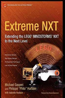 Extreme NXT: Extending the LEGO MINDSTORMS NXT to the Next Level - Gasperi, Michael, and Hurbain, Philippe, and Hurbain, Isabelle