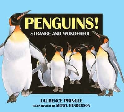 Penguins!: Strange and Wonderful - Pringle, Laurence, and Henderson, Meryl (Illustrator)