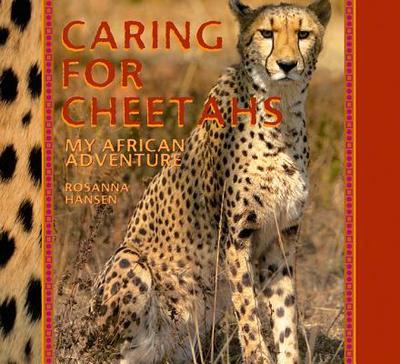 Caring for Cheetahs: My African Adventure - Hansen, Rosanna (Photographer)
