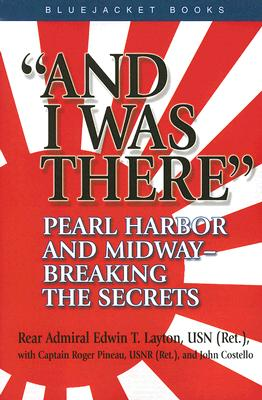 And I Was There: Pearl Harbor and Midway--Breaking the Secrets - Layton, Edwin T, and Pineau, Roger, and OB I Ednann I a Nadbu Z Han T Siv