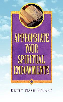 Appropriate Your Spiritual Endowments - Nash Stuart, Betty