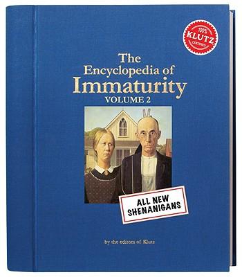 The Encyclopedia of Immaturity, Volume 2 - The Editors of Klutz (Editor)