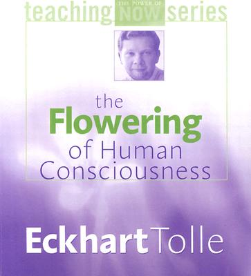The Flowering of Human Consciousness - Tolle, Eckhart