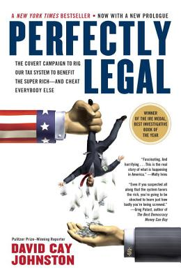 Perfectly Legal: The Covert Campaign to Rig Our Tax System to Benefit the Super Rich--And Cheat Everybody Else - Johnston, David Cay