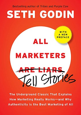 All Marketers Are Liars: The Power of Telling Authentic Stories in a Low-Trust World - Godin, Seth