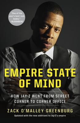 Empire State of Mind: How Jay-Z Went from Street Corner to Corner Office - Greenburg, Zack O'Malley, and Forbes, Steve (Foreword by)