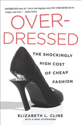 Overdressed: The Shockingly High Cost of Cheap Fashion - Cline, Elizabeth L
