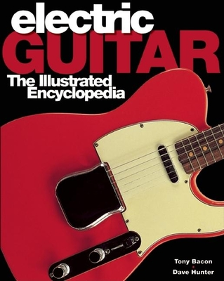 Electric Guitars: The Illustrated Encyclopedia - Bacon, Tony, and Burrluck, Dave (Contributions by), and Day, Paul (Contributions by)