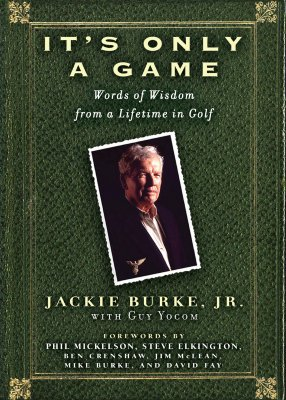 It's Only a Game: Words of Wisdom from a Lifetime in Golf - Burke, Jackie, and Yocom, Guy