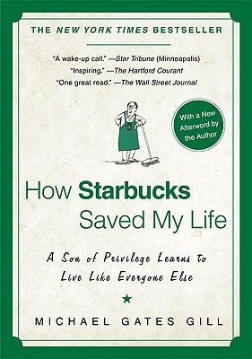 How Starbucks Saved My Life: A Son of Privilege Learns to Live Like Everyone Else - Gill, Michael Gates