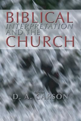 Biblical Interpretation and the Church: The Problem of Contextualization - Carson, D A (Editor)