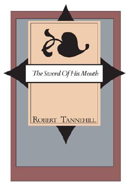 The Sword of His Mouth - Tannehill, Robert C