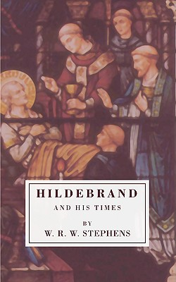 Hildebrand and His Times - Stephens, W R W